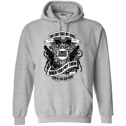 Hoodies - You Can Take My Guns When You Pry Them From My Cold Dead Hands  Hoodie 8 Oz