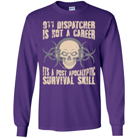 Long Sleeve - 911 Dispatcher Is Not A Career Its A Post Apocalyptic Survival Skill  LS  Ultra Cotton Tshirt