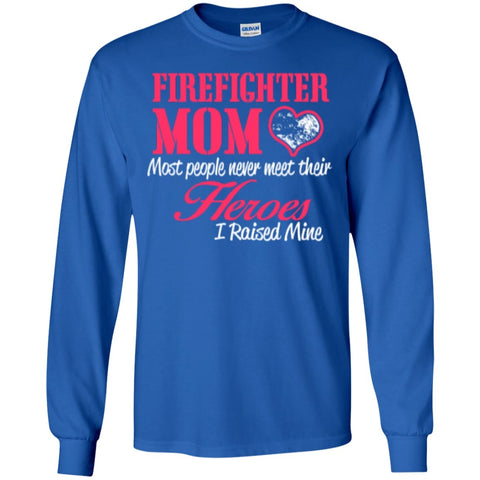 Long Sleeve - Firefighter Mom Most People Never Meet Their Heroes I Raised Mine   Ultra Cotton Tshirt