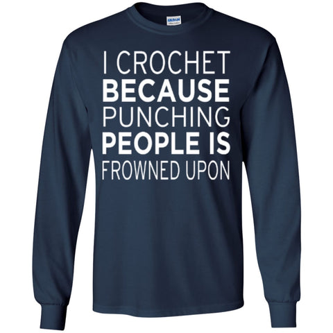 Long Sleeve - I Crochet Because Punching People Is Frowned Upon   Ultra Cotton Tshirt