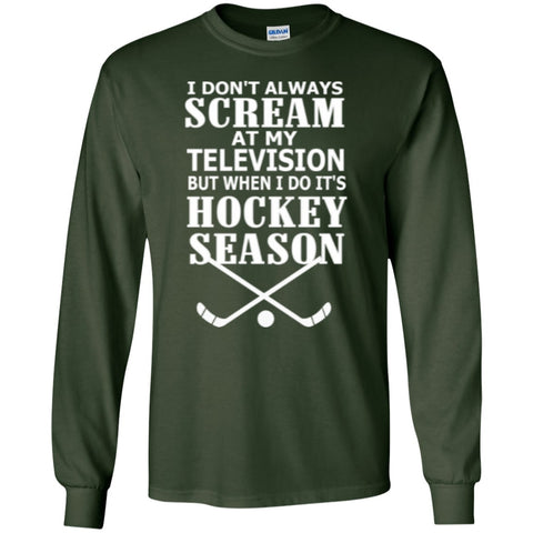 Long Sleeve - I Don't Always Scream At My Television But When I Do It's Hockey Season Ultra Long Sleeve