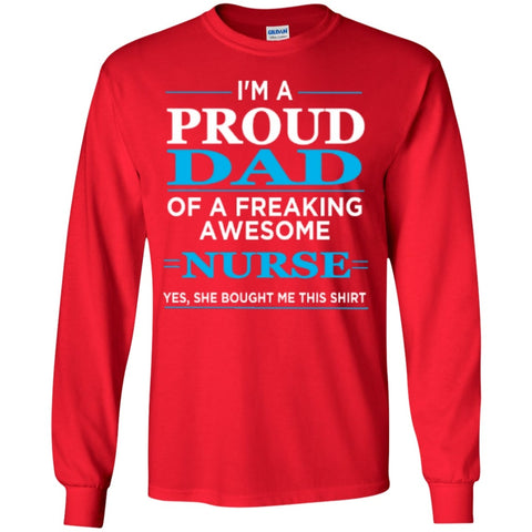Long Sleeve - I'm A Proud Dad Of Freaking Awesome Nurse  LS Ultra Cotton Tshirt