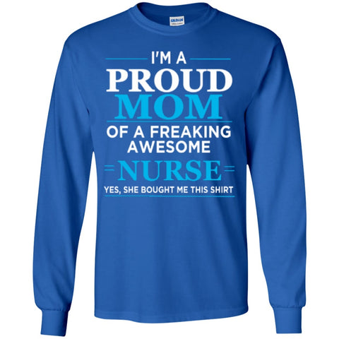 Long Sleeve - I'm A Proud Mom Of Freaking Awesome Nurse T-Shirt   Ultra Cotton Tshirt