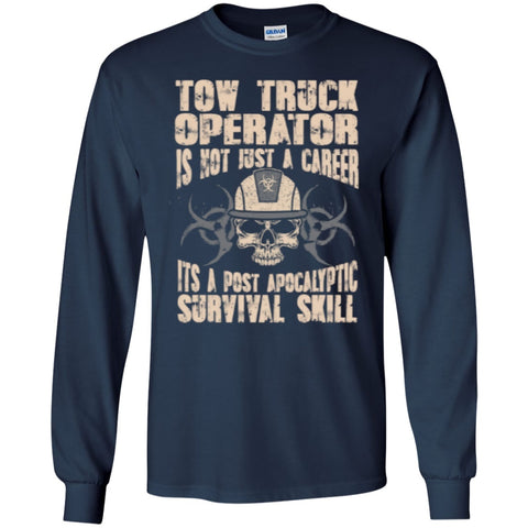 Long Sleeve - Tow Truck Operator Is Not Just A Career Its A Post Apocalyptic Survival Skill   Ultra Cotton Tshirt
