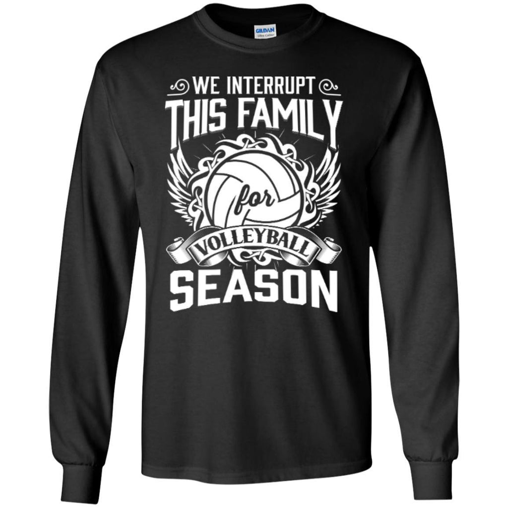 Long Sleeve - We Interrupt This Family For Volleyball Season   Long Sleeve  Tshirt
