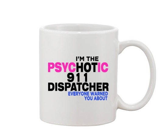 Mug - I'm The Hot 911 Dispatcher  Everyone Warned You About Mug
