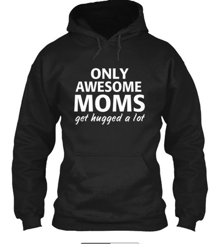 Only Awesome Moms Get Hugged A Lot