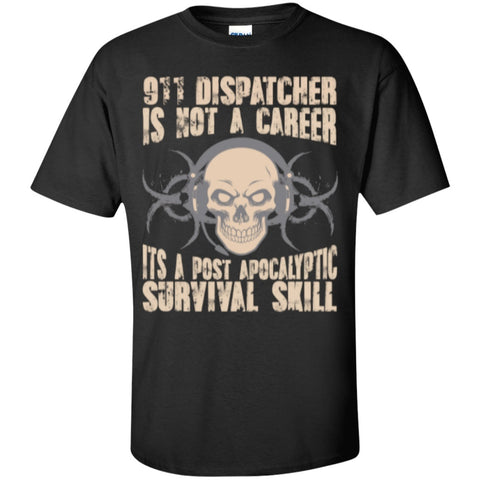Short Sleeve - 911 Dispatcher Is Not A Career Its A Post Apocalyptic Survival Skill  T-Shirt