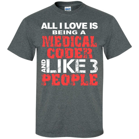 Short Sleeve - All I Love Is Being A Medical Coder And Like 3 People Cotton T-Shirt
