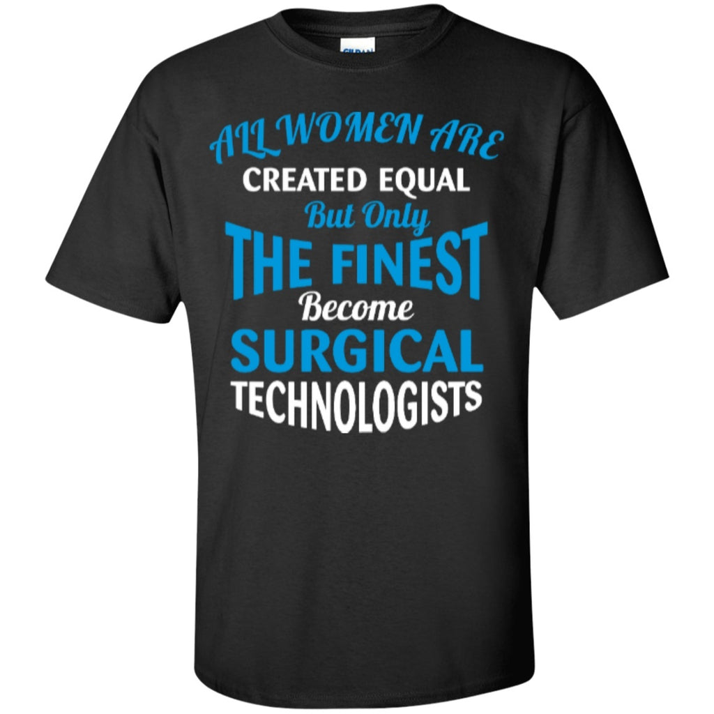 Short Sleeve - All Woman Are Created Equal But Only The Finest Become Surgical Technologist  T-Shirt