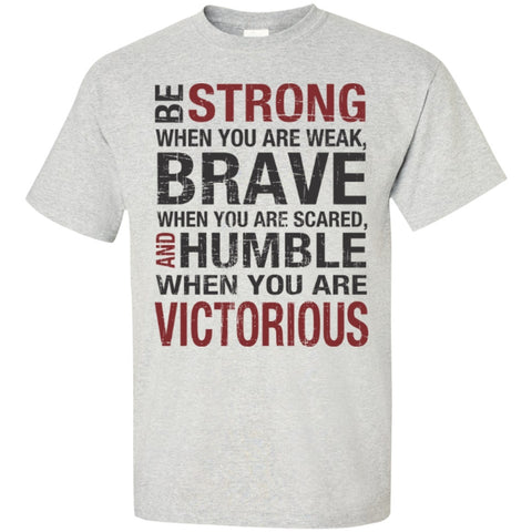 Short Sleeve - Be Strong When You Are Weak , Brave When You Are Scared And Humble When You Are Victorious  T-Shirt