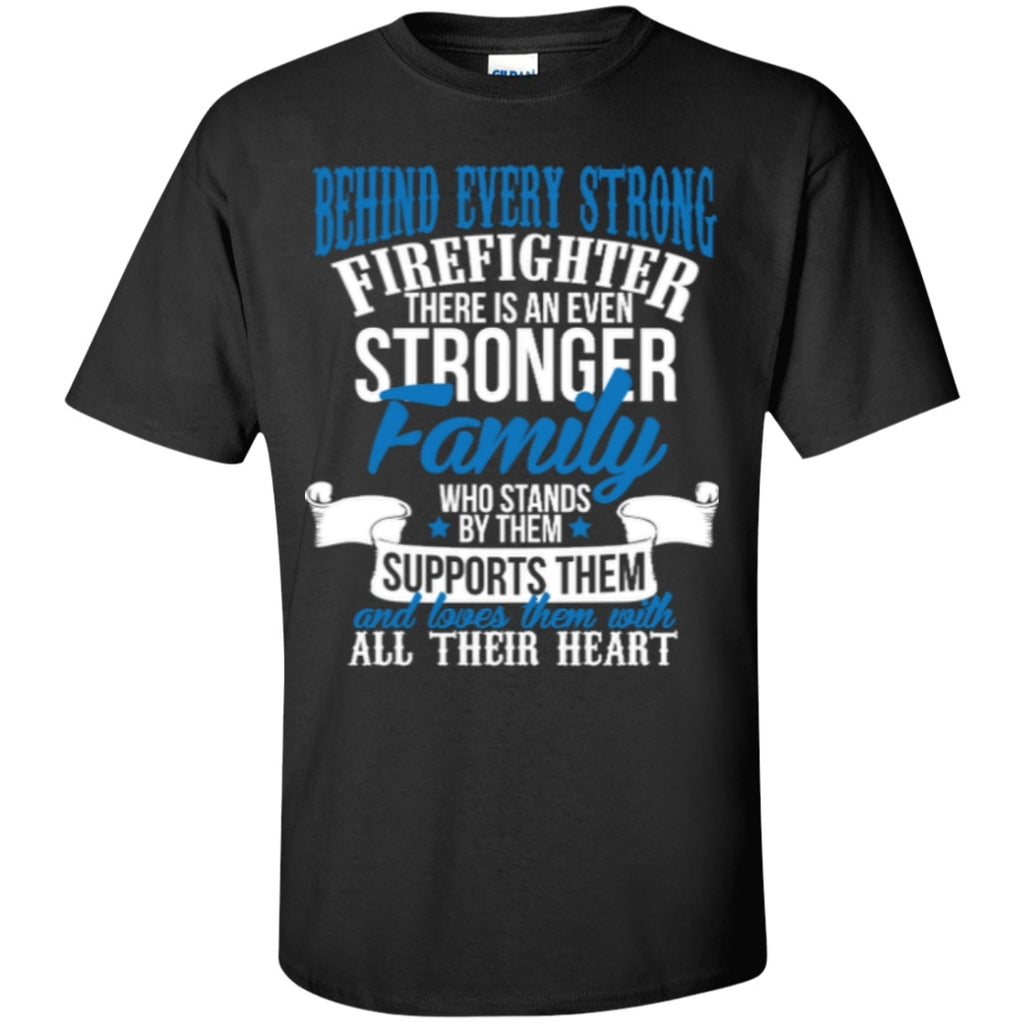 Short Sleeve - Behind Every Strong Firefighter There Is An Even Stronger Family  T-Shirt