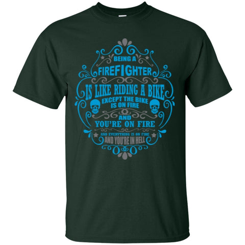Short Sleeve - Being A Firefighter  Is Like Riding A Bike Except The Bike Is On Fire And You're On Fire  T-Shirt