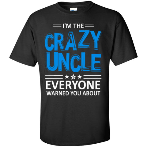 Crazy Uncle everyone warned you about   T-Shirt