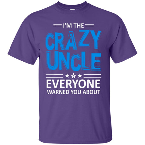 Short Sleeve - Crazy Uncle Everyone Warned You About   T-Shirt