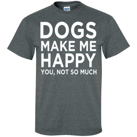 Short Sleeve - Dogs Make Me Happy You, Not So Much T-Shirt