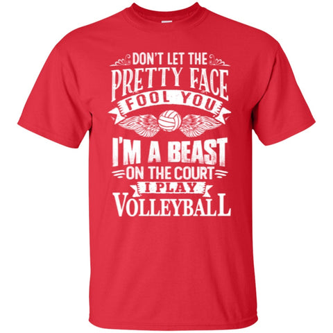 Short Sleeve - Dont Let The Pretty Face Fool You I Am A Beast On The Court  I Play Volleyball   T-Shirt