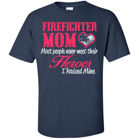 Short Sleeve - Firefighter Mom Most People Never Meet Their Heroes I Raised Mine  Cotton T-Shirt