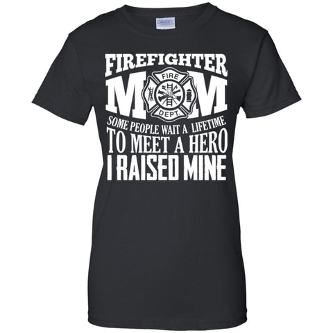 Firefighter Mom Some people wait a lifetime to meet a hero i raised mine  Ladies Custom 100% Cotton T-Shirt