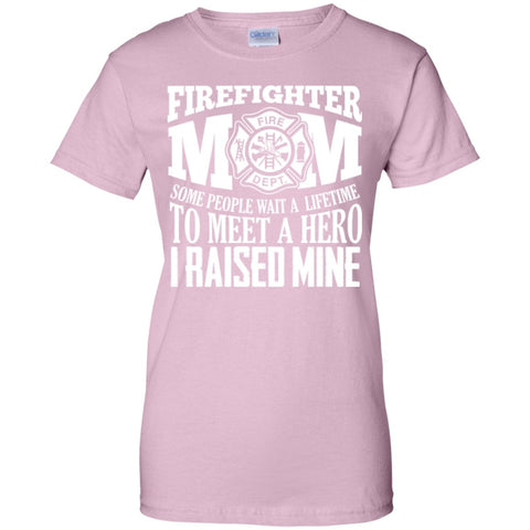 Short Sleeve - Firefighter Mom Some People Wait A Lifetime To Meet A Hero I Raised Mine  Ladies Custom 100% Cotton T-Shirt