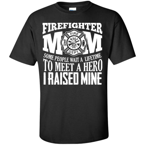 Firefighter Mom Some people wait a lifetime to meet a hero i raised mine T-Shirt