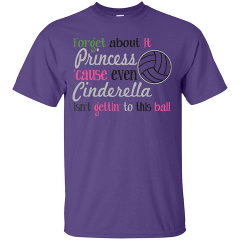Forget about it Princess Cause even Cinderella isn't gettin' to this ball  T-Shirt