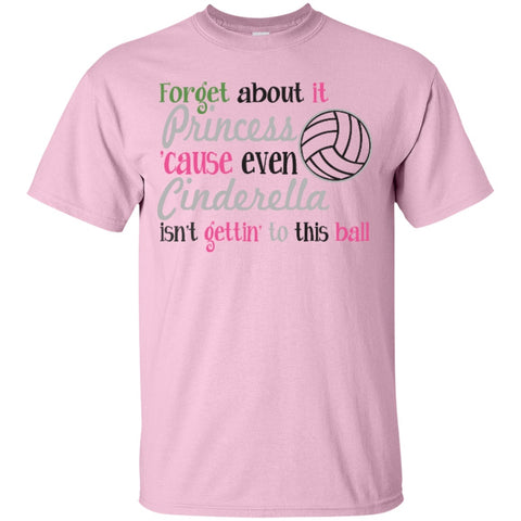 Short Sleeve - Forget About It Princess Cause Even Cinderella Isn't Gettin' To This Ball  T-Shirt