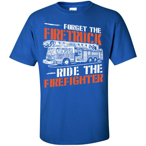 Short Sleeve - Forget The Firetruck Ride The Firefighter  Tshirt