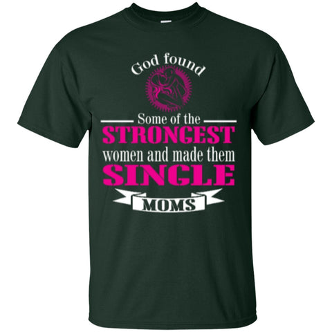 Short Sleeve - God Found Some Of The Strongest Women And Made Them Single Moms  T-Shirt