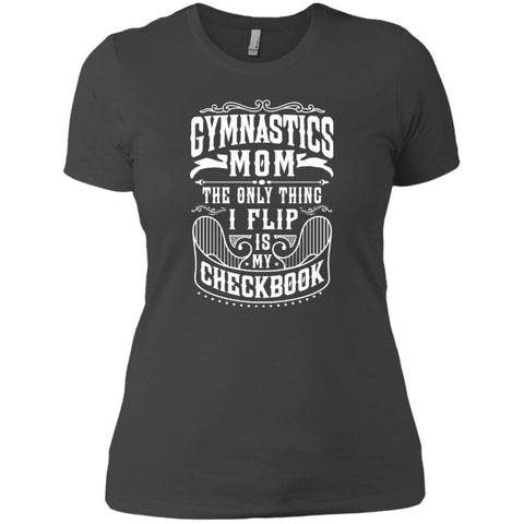Short Sleeve - Gymnastics Mom The Only Thing I Flip Is My Checkbook  Next Level Ladies' Boyfriend Tee