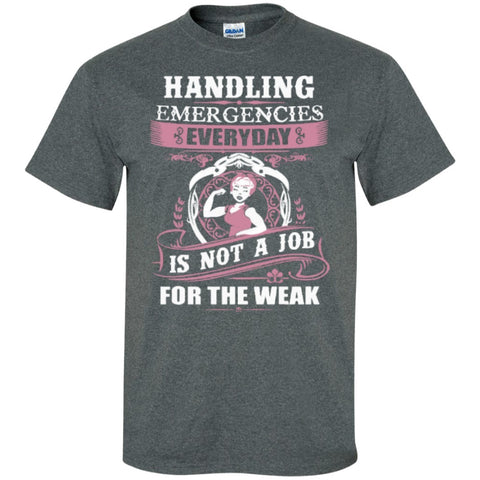 Short Sleeve - Handling Emergencies Everyday Is Not A Job For The Weak 911 Dispatcher T-Shirt