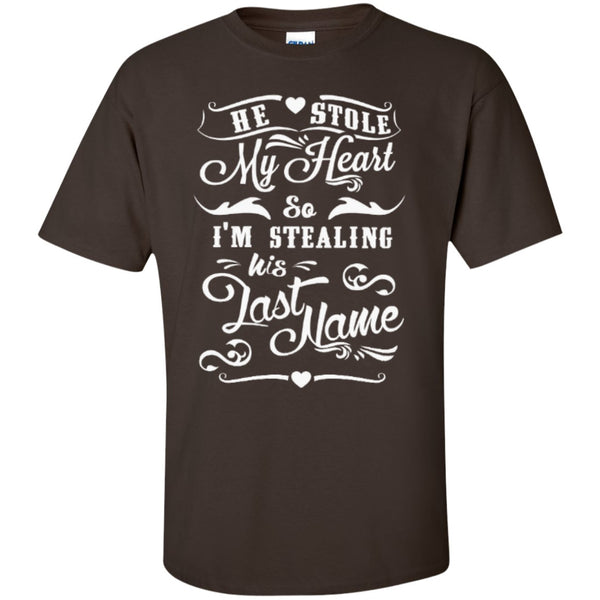 he stole my heart so im stealing his last name tshirt t