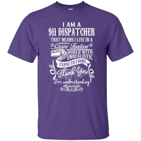 Short Sleeve - I Am A 911 Dispatcher That Means I Live In A Crazy Fantasy  T-Shirt