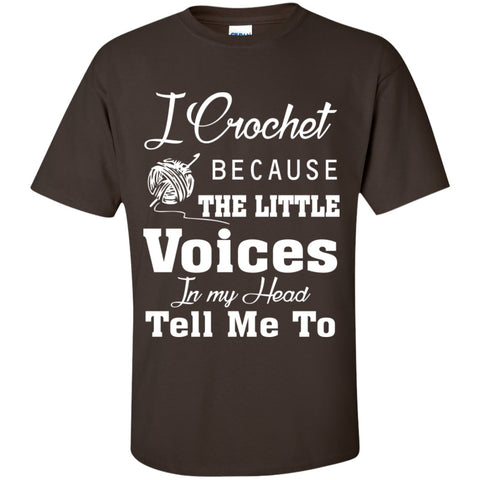Short Sleeve - I Crochet Because The Little Voices In My Head Tell Me To   T-Shirt