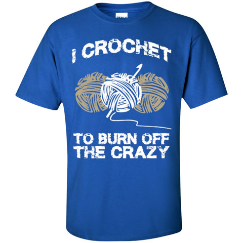 Short Sleeve - I Crochet To Burn Off The Crazy