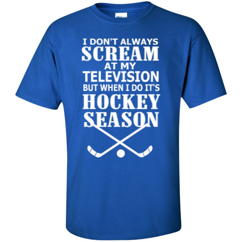 Short Sleeve - I Don't Always Scream At My Television But When I Do It's Hockey Season   Cotton T-Shirt