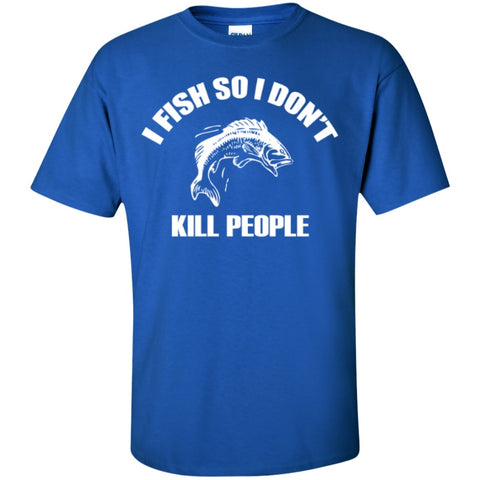 Short Sleeve - I Fish So I Don't Kill People  T-Shirt