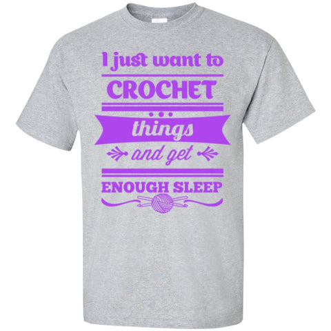 Short Sleeve - I Just Want To Crochet  Things And Get Enough Sleep  T-Shirt