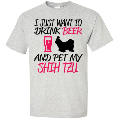 Short Sleeve - I Just Want To Drink Beer And Pet My Shih Tzu  Cotton T-Shirt