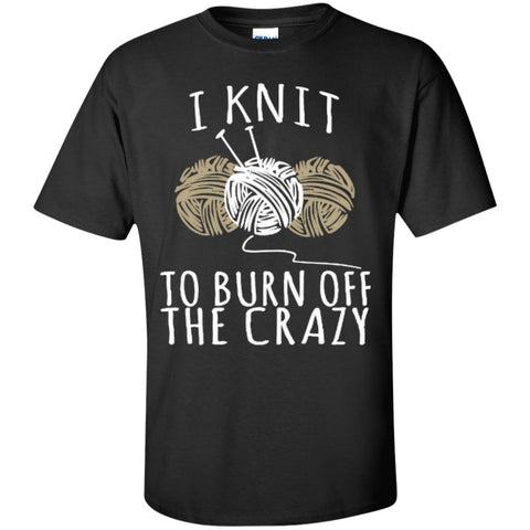 Short Sleeve - I Knit To Burn Off The Crazy  T-Shirt
