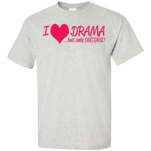 Short Sleeve - I Love Drama But Only Onstage  T-Shirt