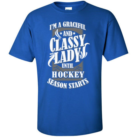 Short Sleeve - I'm A Graceful And Classy Lady Until Hockey Season Starts   Cotton T-Shirt