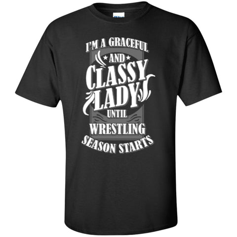 I'm a graceful and classy lady until wrestling season starts  T-Shirt