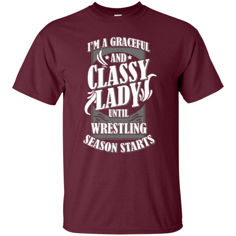 Short Sleeve - I'm A Graceful And Classy Lady Until Wrestling Season Starts  T-Shirt