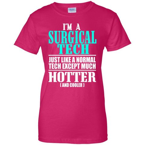 Short Sleeve - I'm A Surgical Tech Just Like A Normal Tech Except Much Hotter ( And Cooler)   100% Cotton T-Shirt