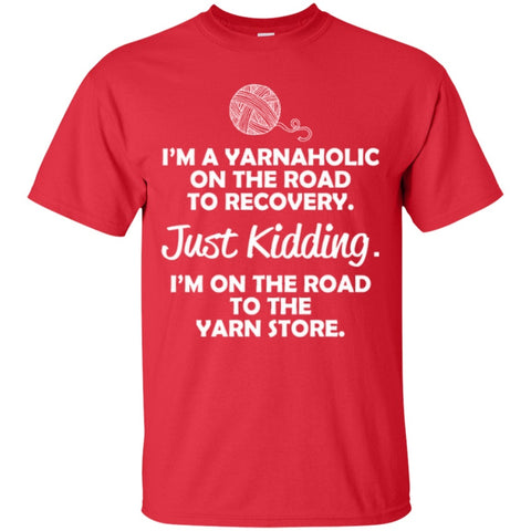 Short Sleeve - I'm A Yarnaholic On The Road To Recovery Just Kidding I'm On The To The Yarn Store  T-Shirt