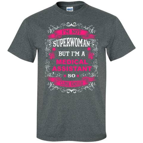 Short Sleeve - I'm Not Superwoman But I'm A Medical Assistant So Close Enough T-Shirt