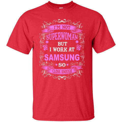 Short Sleeve - I'm Not Superwoman But I Work At Samsung So Close Enough  T-Shirt