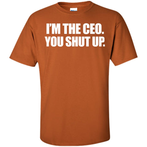 Short Sleeve - I'm The CEO You Shut Up T-Shirt