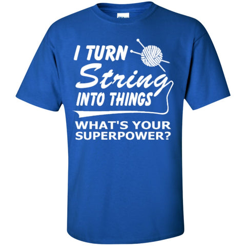 Short Sleeve - I Turn String Into Things What's Your Superpower T-Shirt